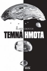 Blake Crouch - Temná hmota kniha